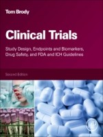 Clinical Trials, 2nd Edition: Study Design, Endpoints And Biomarkers, Drug Safety, And Fda And Ich Guidelines