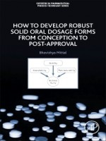 How to Develop Robust Solid Oral Dosage Forms from Conception to Post-Approval, 1st Edition